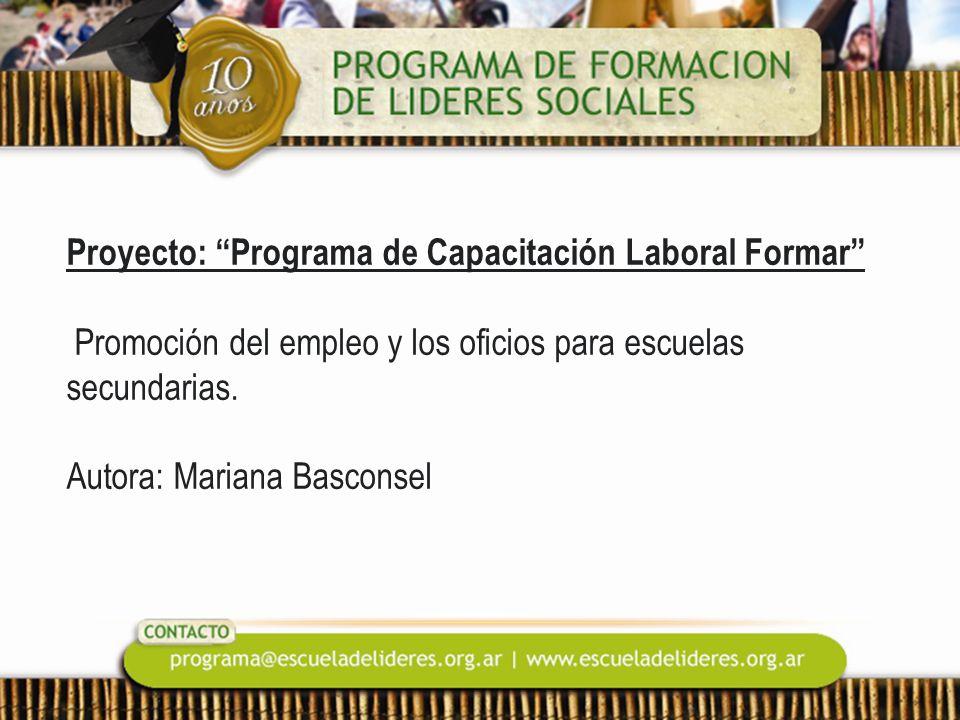 Proyecto: Programa de Capacitación Laboral Formar Promoción del empleo y los oficios para escuelas secundarias. Autora: Mariana Basconsel