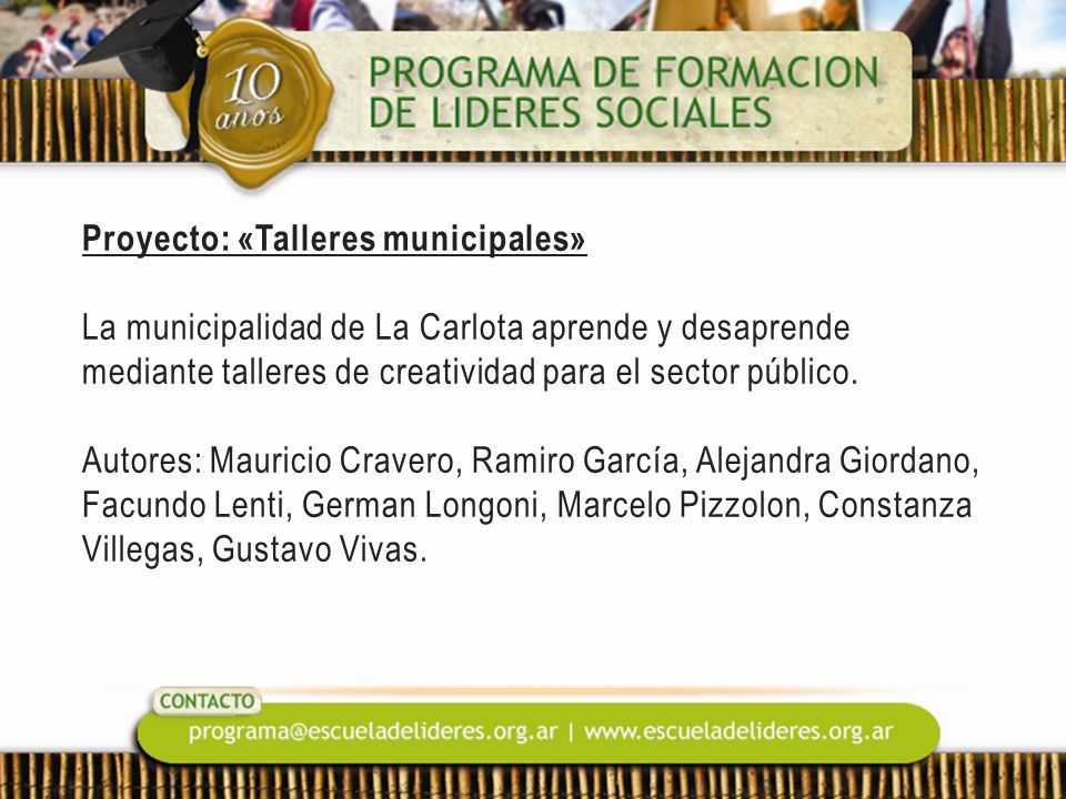 Proyecto: «Talleres municipales» La municipalidad de La Carlota aprende y desaprende mediante talleres de creatividad para el sector público. Autores: