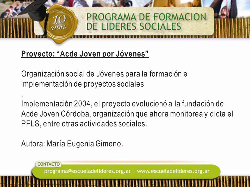 Proyecto: Acde Joven por Jóvenes Organización social de Jóvenes para la formación e implementación de proyectos sociales. Implementación 2004, el proy