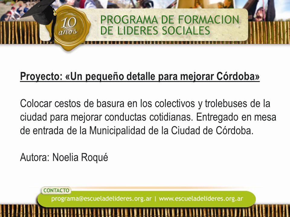 Proyecto: «Un pequeño detalle para mejorar Córdoba» Colocar cestos de basura en los colectivos y trolebuses de la ciudad para mejorar conductas cotidianas.