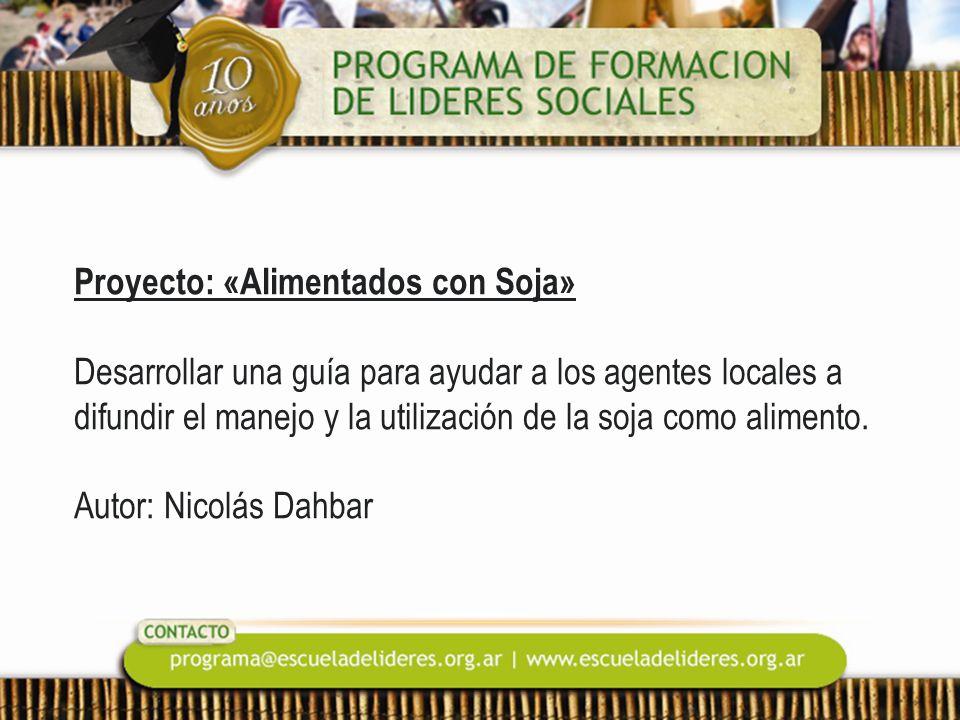 Proyecto: «Alimentados con Soja» Desarrollar una guía para ayudar a los agentes locales a difundir el manejo y la utilización de la soja como alimento