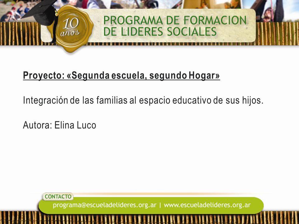 Proyecto: «Segunda escuela, segundo Hogar» Integración de las familias al espacio educativo de sus hijos. Autora: Elina Luco