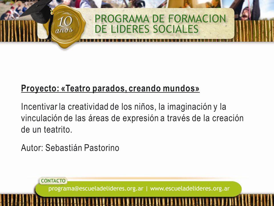 Proyecto: «Teatro parados, creando mundos» Incentivar la creatividad de los niños, la imaginación y la vinculación de las áreas de expresión a través