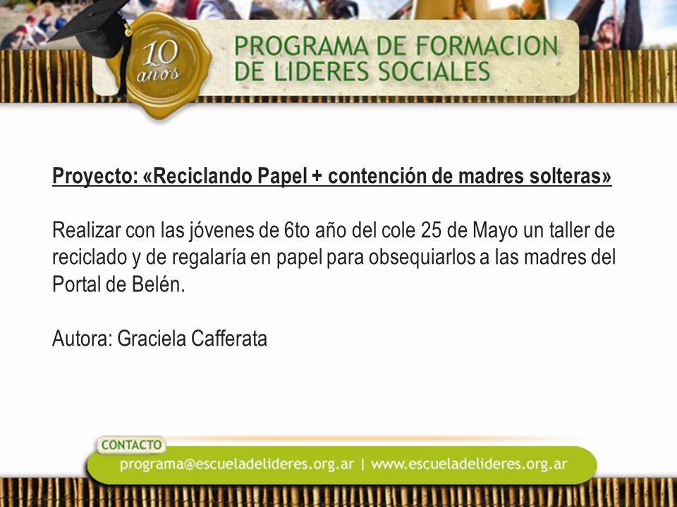 Proyecto: «Reciclando Papel + contención de madres solteras» Realizar con las jóvenes de 6to año del cole 25 de Mayo un taller de reciclado y de regal