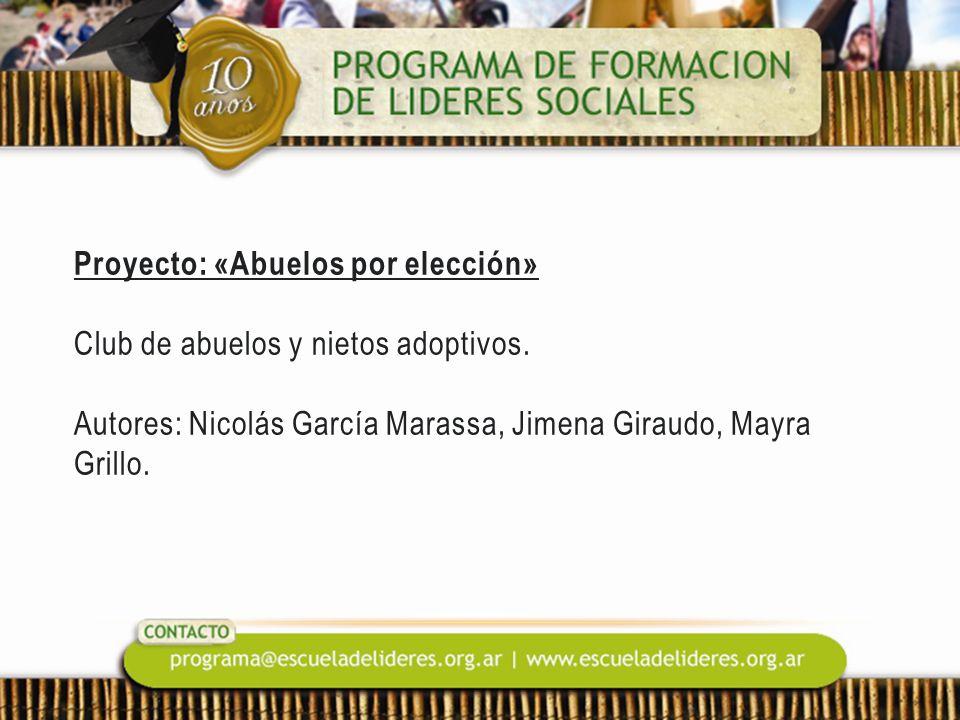 Proyecto: «Abuelos por elección» Club de abuelos y nietos adoptivos. Autores: Nicolás García Marassa, Jimena Giraudo, Mayra Grillo.