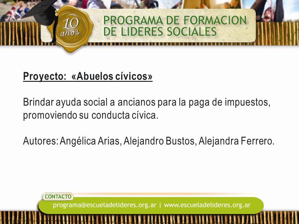 Proyecto: «Abuelos cívicos» Brindar ayuda social a ancianos para la paga de impuestos, promoviendo su conducta cívica. Autores: Angélica Arias, Alejan