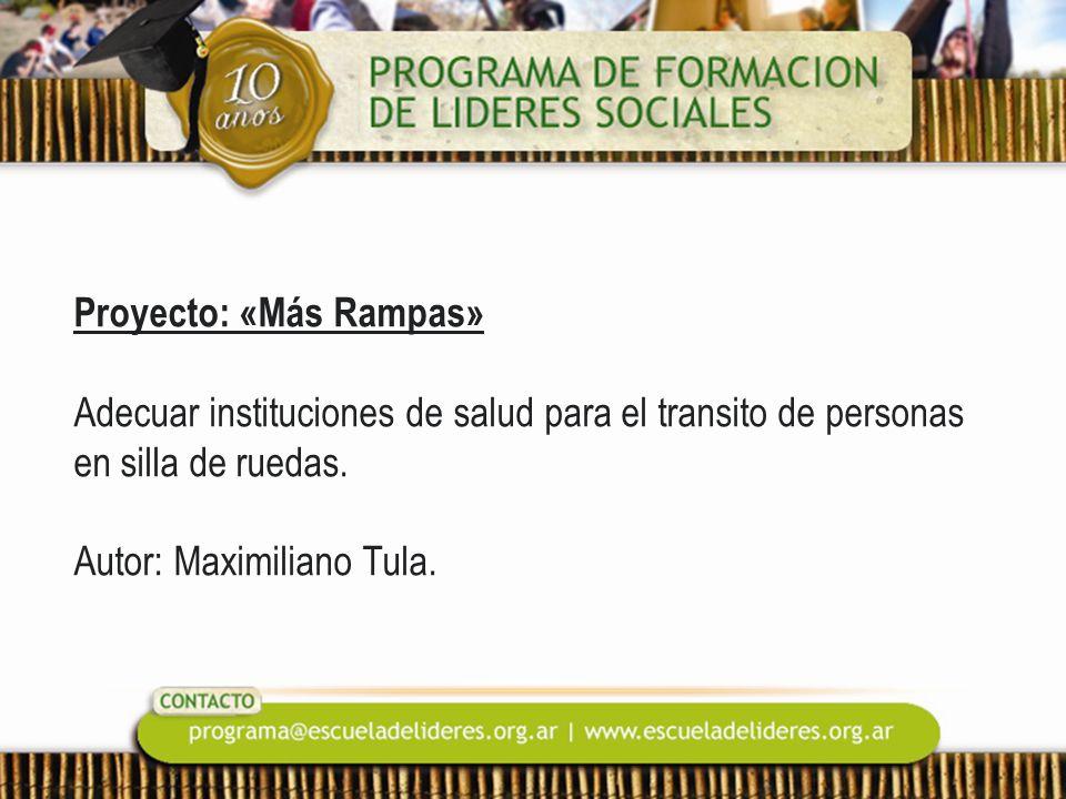 Proyecto: «Más Rampas» Adecuar instituciones de salud para el transito de personas en silla de ruedas. Autor: Maximiliano Tula.