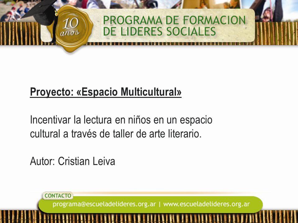Proyecto: «Espacio Multicultural» Incentivar la lectura en niños en un espacio cultural a través de taller de arte literario. Autor: Cristian Leiva