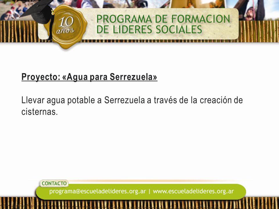 Proyecto: «Agua para Serrezuela» Llevar agua potable a Serrezuela a través de la creación de cisternas.