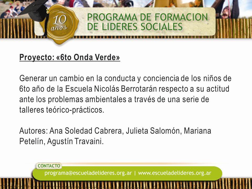 Proyecto: «6to Onda Verde» Generar un cambio en la conducta y conciencia de los niños de 6to año de la Escuela Nicolás Berrotarán respecto a su actitu