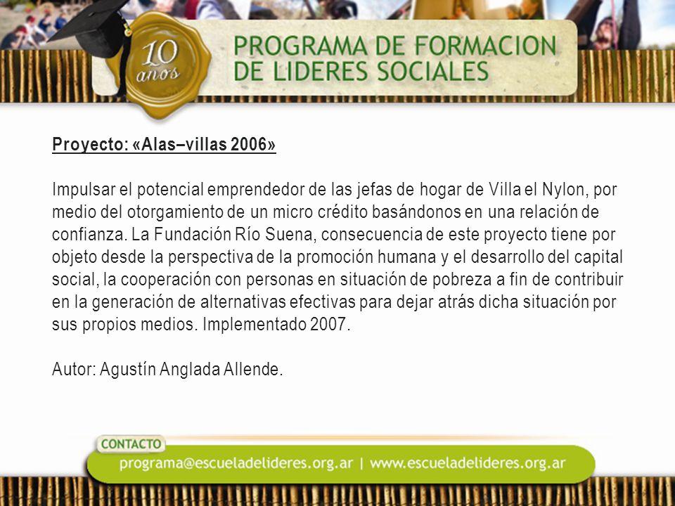 Proyecto: «Alas–villas 2006» Impulsar el potencial emprendedor de las jefas de hogar de Villa el Nylon, por medio del otorgamiento de un micro crédito basándonos en una relación de confianza.
