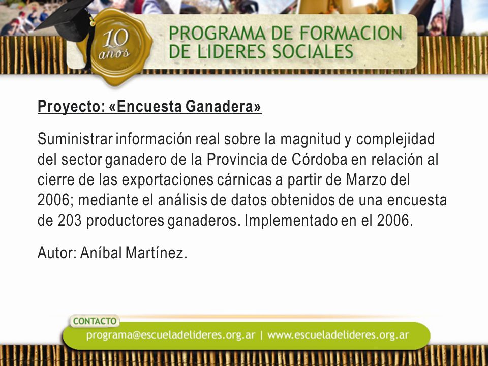 Proyecto: «Encuesta Ganadera» Suministrar información real sobre la magnitud y complejidad del sector ganadero de la Provincia de Córdoba en relación al cierre de las exportaciones cárnicas a partir de Marzo del 2006; mediante el análisis de datos obtenidos de una encuesta de 203 productores ganaderos.