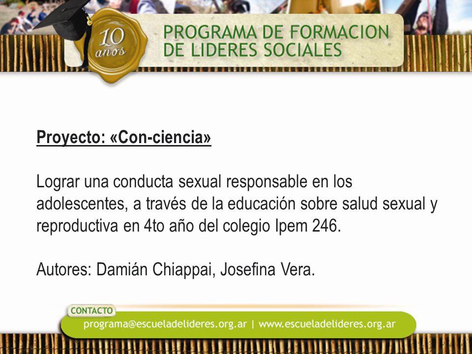 Proyecto: «Con-ciencia» Lograr una conducta sexual responsable en los adolescentes, a través de la educación sobre salud sexual y reproductiva en 4to año del colegio Ipem 246.