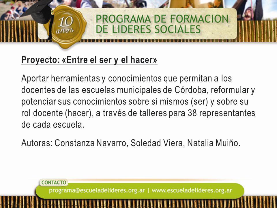Proyecto: «Entre el ser y el hacer» Aportar herramientas y conocimientos que permitan a los docentes de las escuelas municipales de Córdoba, reformula