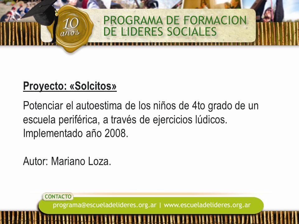 Proyecto: «Solcitos» Potenciar el autoestima de los niños de 4to grado de un escuela periférica, a través de ejercicios lúdicos. Implementado año 2008