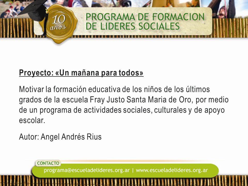Proyecto: «Un mañana para todos» Motivar la formación educativa de los niños de los últimos grados de la escuela Fray Justo Santa Maria de Oro, por medio de un programa de actividades sociales, culturales y de apoyo escolar.