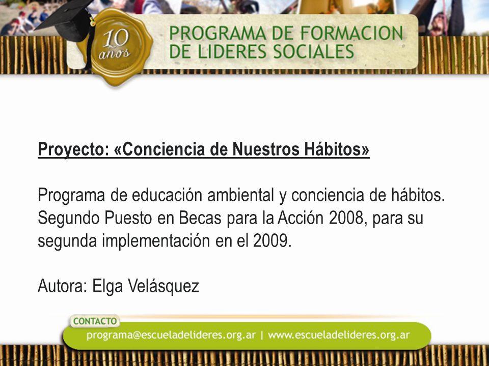 Proyecto: «Conciencia de Nuestros Hábitos» Programa de educación ambiental y conciencia de hábitos. Segundo Puesto en Becas para la Acción 2008, para