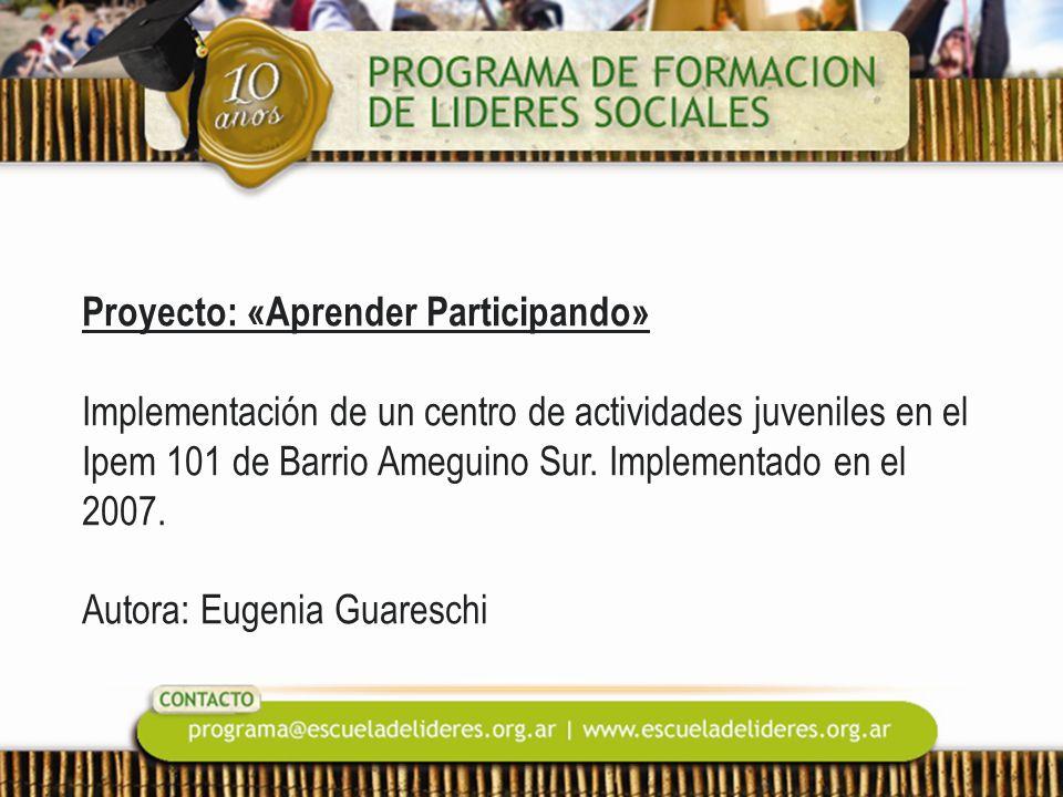 Proyecto: «Aprender Participando» Implementación de un centro de actividades juveniles en el Ipem 101 de Barrio Ameguino Sur. Implementado en el 2007.