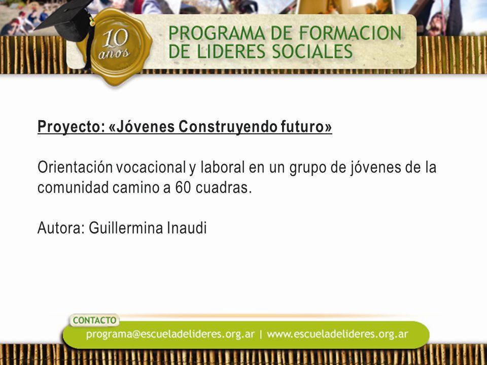 Proyecto: «Jóvenes Construyendo futuro» Orientación vocacional y laboral en un grupo de jóvenes de la comunidad camino a 60 cuadras. Autora: Guillermi