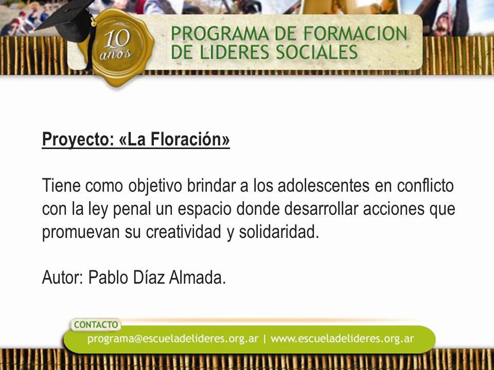 Proyecto: «La Floración» Tiene como objetivo brindar a los adolescentes en conflicto con la ley penal un espacio donde desarrollar acciones que promuevan su creatividad y solidaridad.