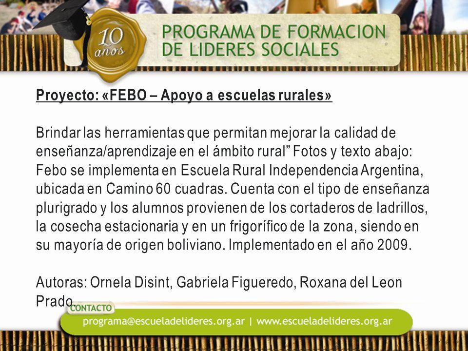 Proyecto: «FEBO – Apoyo a escuelas rurales» Brindar las herramientas que permitan mejorar la calidad de enseñanza/aprendizaje en el ámbito rural Fotos y texto abajo: Febo se implementa en Escuela Rural Independencia Argentina, ubicada en Camino 60 cuadras.