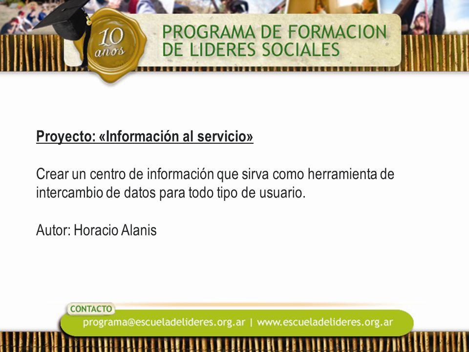 Proyecto: «Información al servicio» Crear un centro de información que sirva como herramienta de intercambio de datos para todo tipo de usuario. Autor