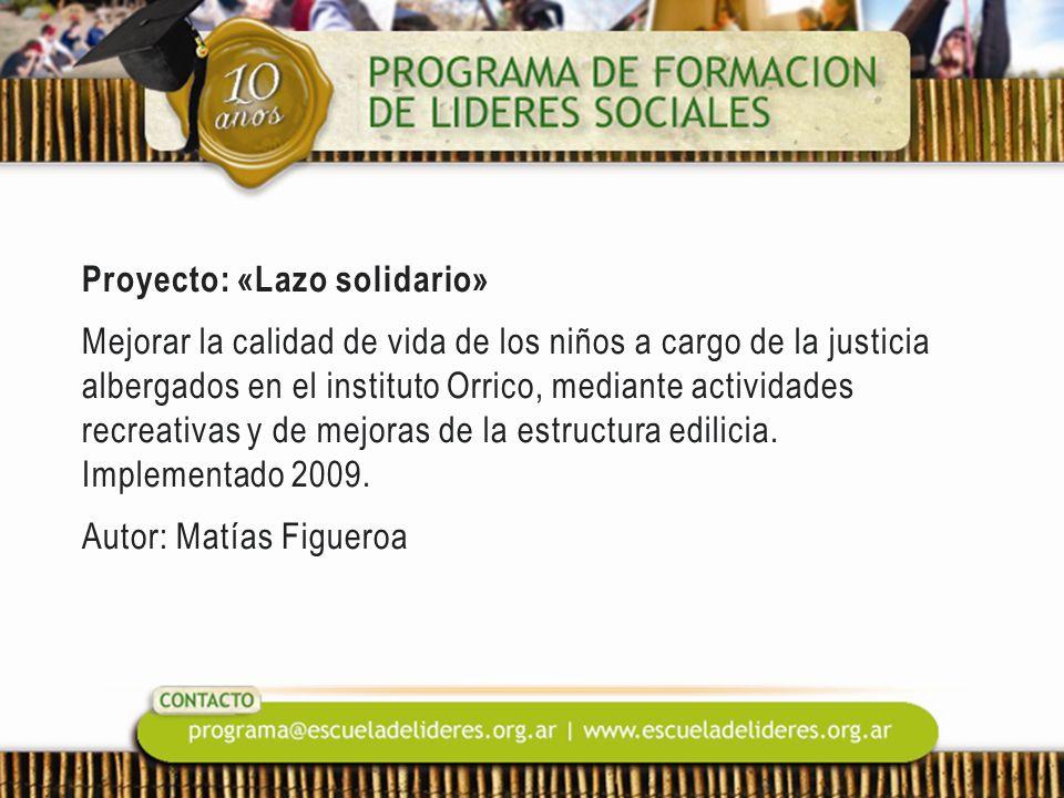 Proyecto: «Lazo solidario» Mejorar la calidad de vida de los niños a cargo de la justicia albergados en el instituto Orrico, mediante actividades recreativas y de mejoras de la estructura edilicia.