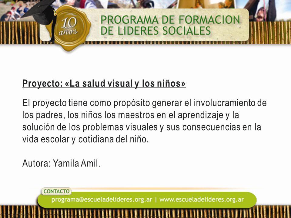 Proyecto: «La salud visual y los niños» El proyecto tiene como propósito generar el involucramiento de los padres, los niños los maestros en el aprend