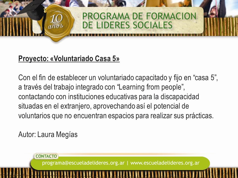 Proyecto: «Voluntariado Casa 5» Con el fin de establecer un voluntariado capacitado y fijo en casa 5, a través del trabajo integrado con Learning from
