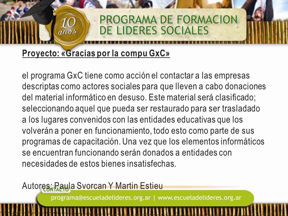 Proyecto: «Gracias por la compu GxC» el programa GxC tiene como acción el contactar a las empresas descriptas como actores sociales para que lleven a cabo donaciones del material informático en desuso.