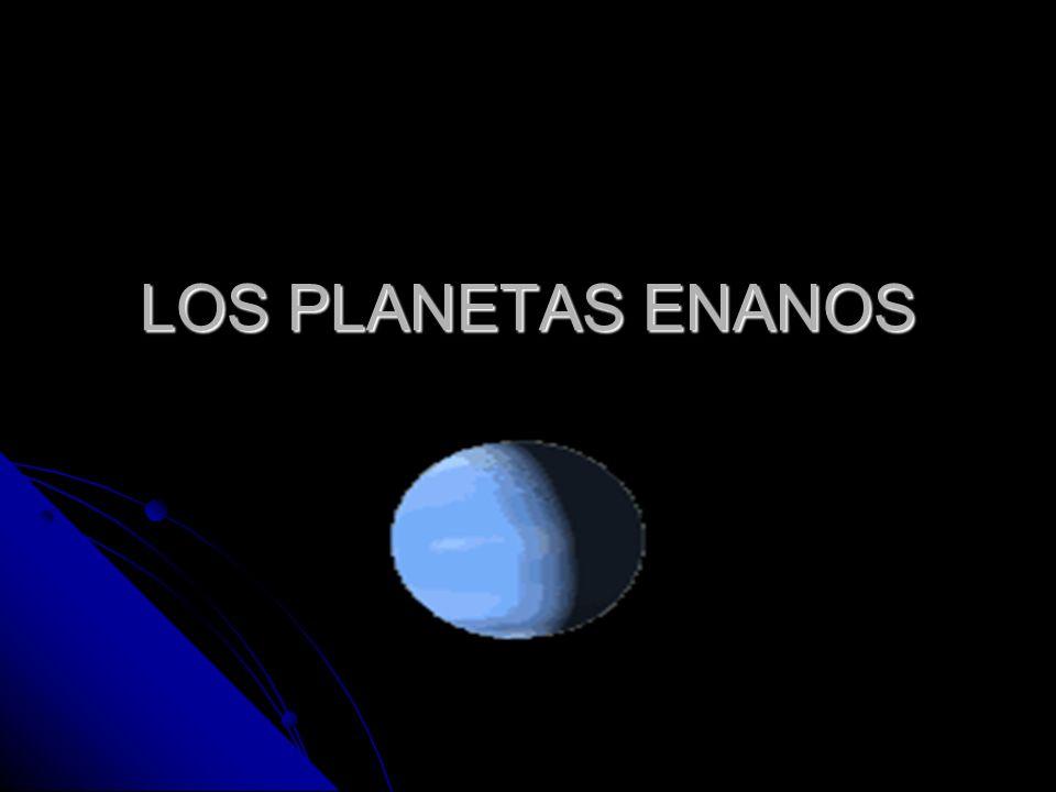 LOS PLANETAS ENANOS