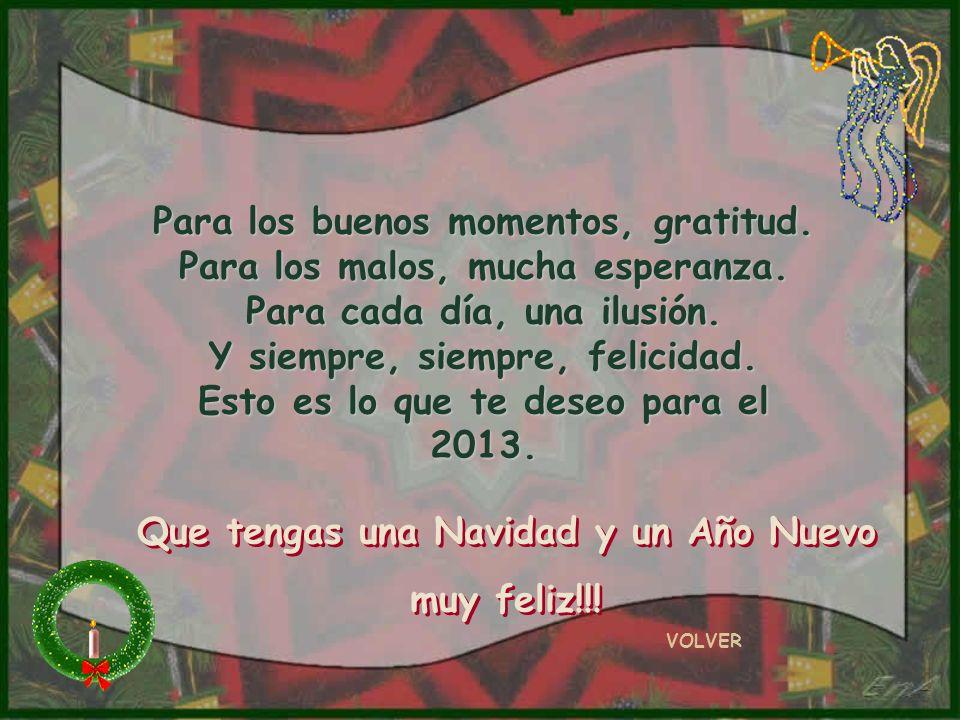 VOLVER Que estas Fiestas estén envueltas en papel de felicidad y atadas con cinta de amor para que perduren todo el Año Nuevo Que tengas una Navidad y