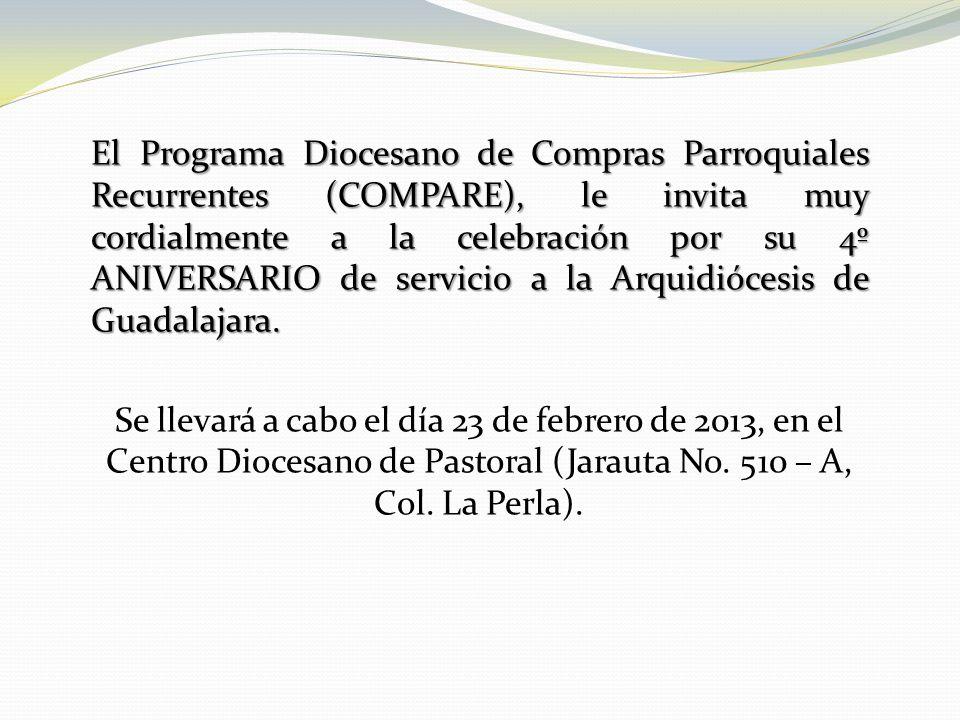 El Programa Diocesano de Compras Parroquiales Recurrentes (COMPARE), le invita muy cordialmente a la celebración por su 4º ANIVERSARIO de servicio a la Arquidiócesis de Guadalajara.