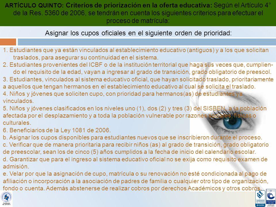 ARTÍCULO QUINTO: Criterios de priorización en la oferta educativa: Según el Artículo 4° de la Res.