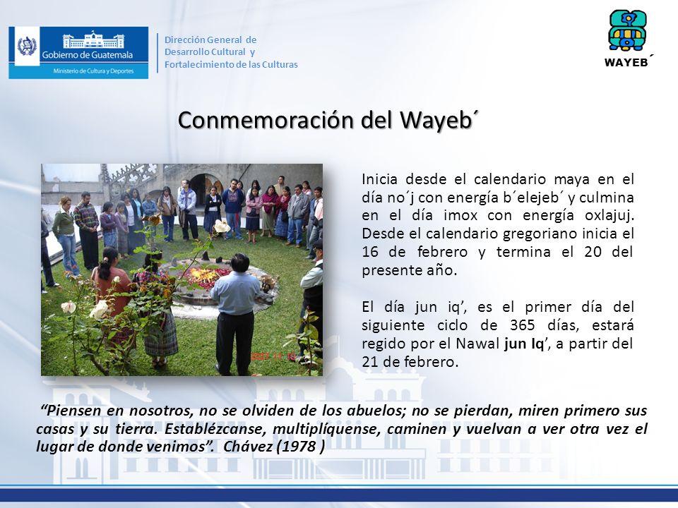 Conmemoración del Wayeb´ Inicia desde el calendario maya en el día no´j con energía b´elejeb´ y culmina en el día imox con energía oxlajuj. Desde el c
