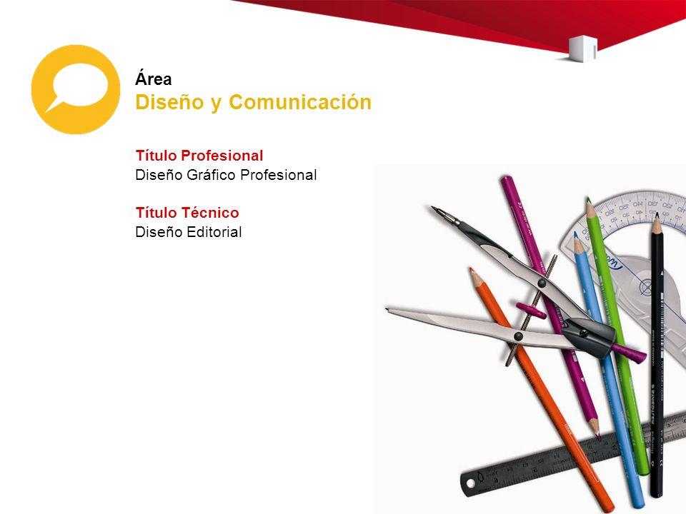 Área Diseño y Comunicación Título Profesional Diseño Gráfico Profesional Título Técnico Diseño Editorial