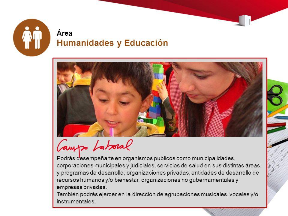 Área Humanidades y Educación Podrás desempeñarte en organismos públicos como municipalidades, corporaciones municipales y judiciales, servicios de sal