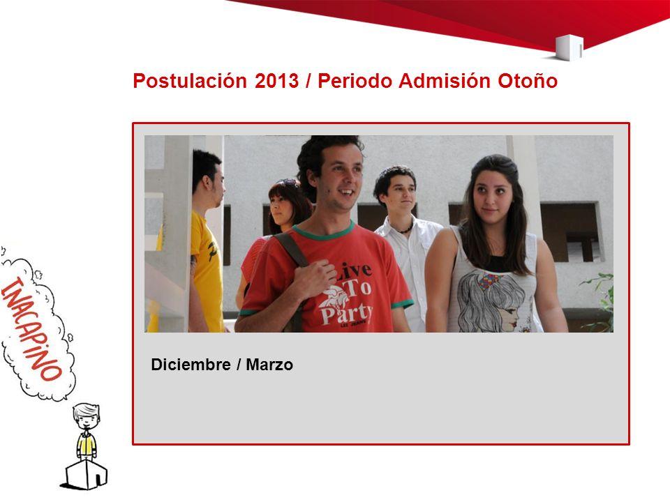 Diciembre / Marzo Postulación 2013 / Periodo Admisión Otoño