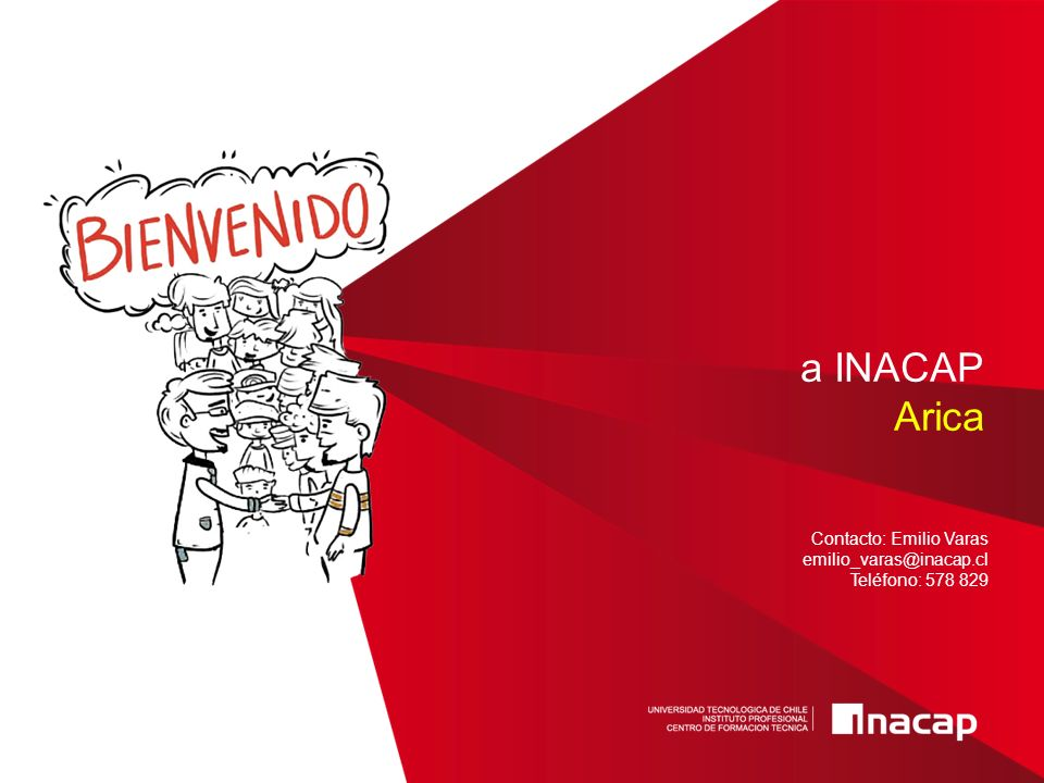 a INACAP Arica Contacto: Emilio Varas emilio_varas@inacap.cl Teléfono: 578 829