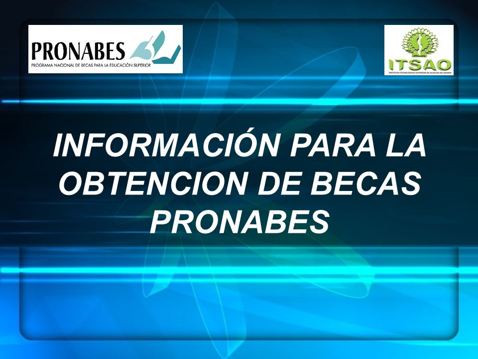 INFORMACIÓN PARA LA OBTENCION DE BECAS PRONABES