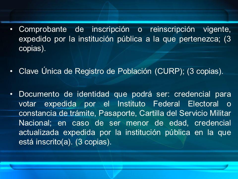 Comprobante de inscripción o reinscripción vigente, expedido por la institución pública a la que pertenezca; (3 copias).