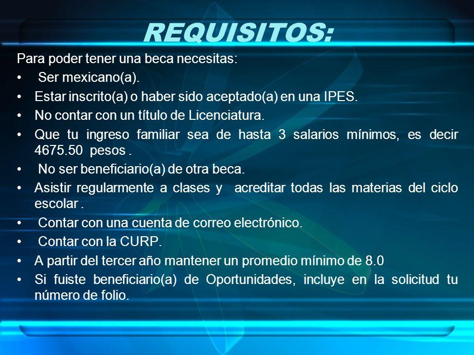 REQUISITOS: Para poder tener una beca necesitas: Ser mexicano(a).
