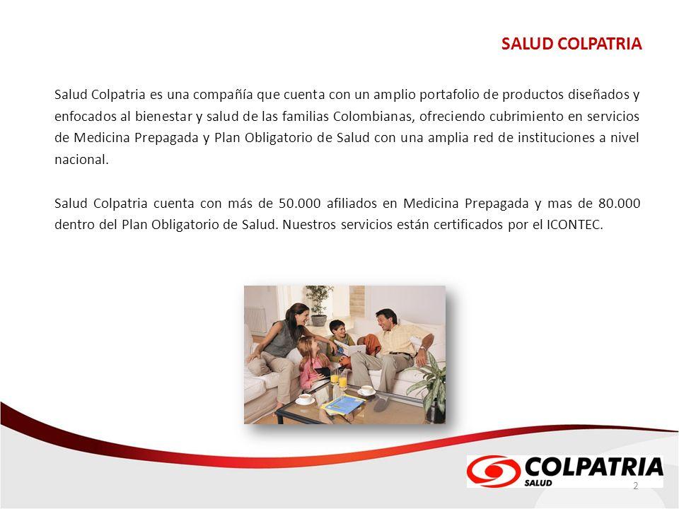 QUIÉNES SOMOS SALUD COLPATRIA Salud Colpatria es una compañía que cuenta con un amplio portafolio de productos diseñados y enfocados al bienestar y sa