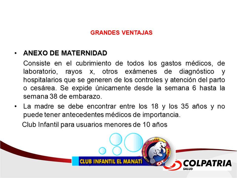 ANEXO DE MATERNIDADANEXO DE MATERNIDAD Consiste en el cubrimiento de todos los gastos médicos, de laboratorio, rayos x, otros exámenes de diagnóstico