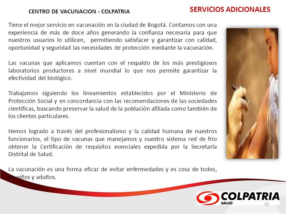 30 CENTRO DE VACUNACION - COLPATRIA SERVICIOS ADICIONALES Tiene el mejor servicio en vacunación en la ciudad de Bogotá. Contamos con una experiencia d