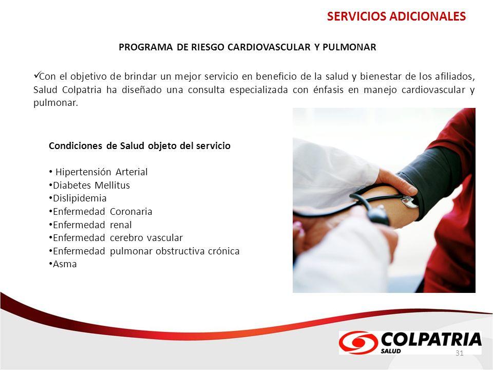 31 SERVICIOS ADICIONALES Con el objetivo de brindar un mejor servicio en beneficio de la salud y bienestar de los afiliados, Salud Colpatria ha diseña