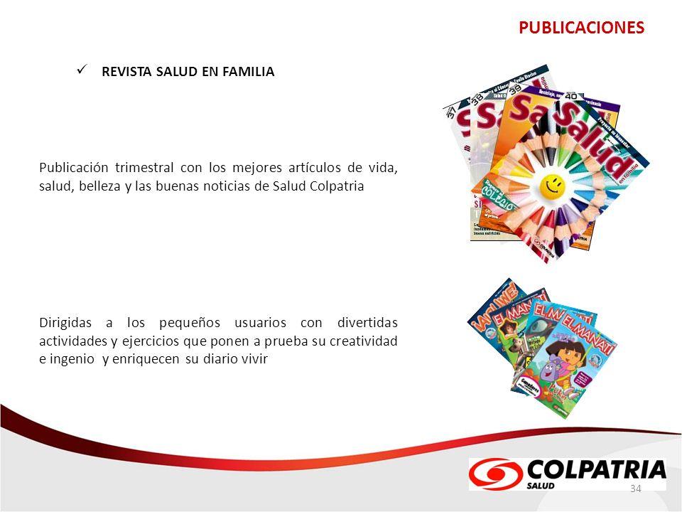 PUBLICACIONES 34 REVISTA SALUD EN FAMILIA Publicación trimestral con los mejores artículos de vida, salud, belleza y las buenas noticias de Salud Colp