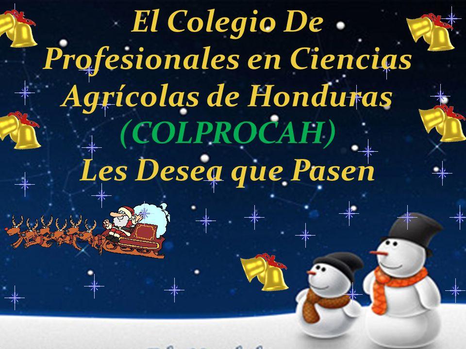 El Colegio De Profesionales en Ciencias Agrícolas de Honduras (COLPROCAH) Les Desea que Pasen