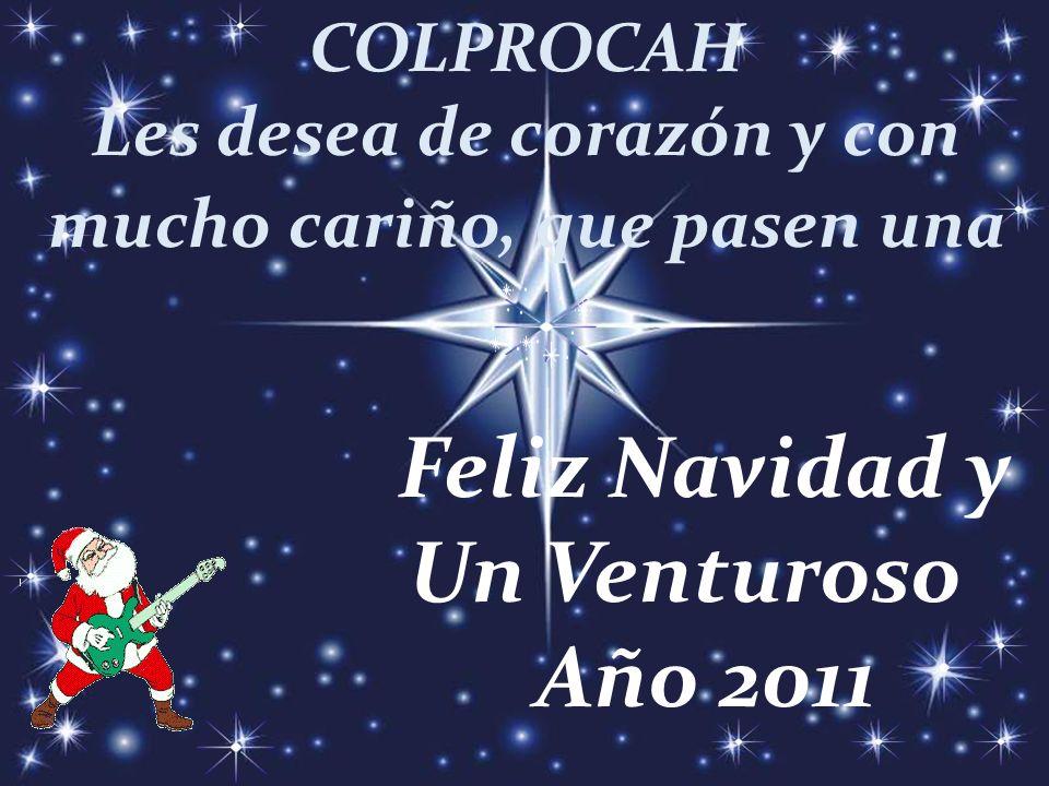 COLPROCAH Les desea de corazón y con mucho cariño, que pasen una Feliz Navidad y Un Venturoso Año 2011