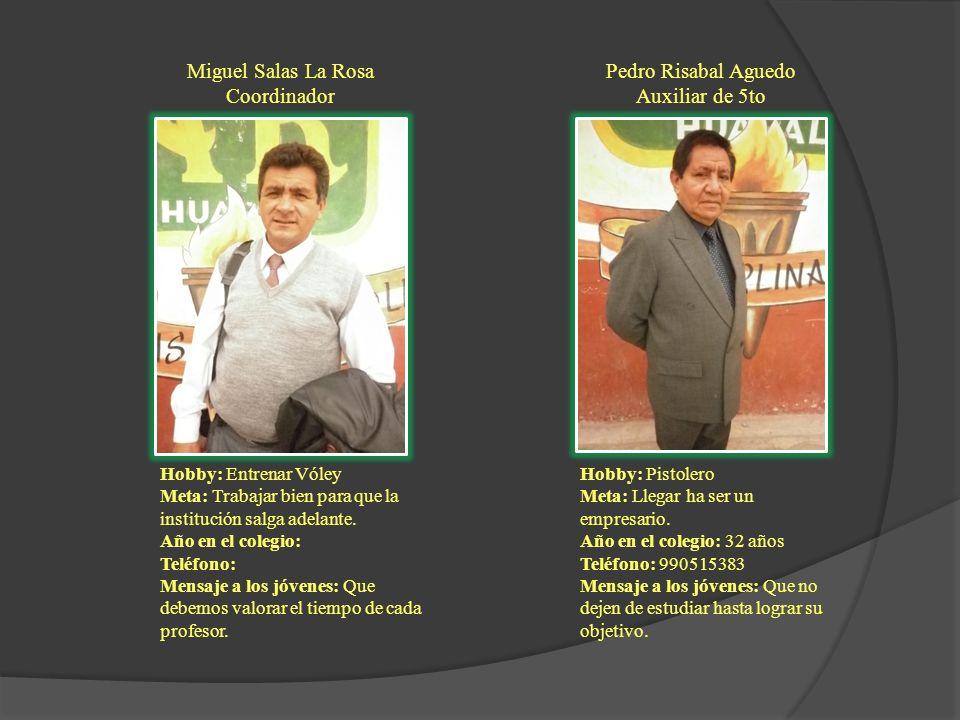 Miguel Salas La Rosa Coordinador Hobby: Entrenar Vóley Meta: Trabajar bien para que la institución salga adelante. Año en el colegio: Teléfono: Mensaj